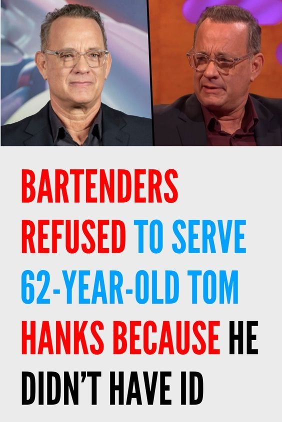 Bartenders Refused to Serve 62-Year-Old Tom Hanks Because He Didn't Have ID